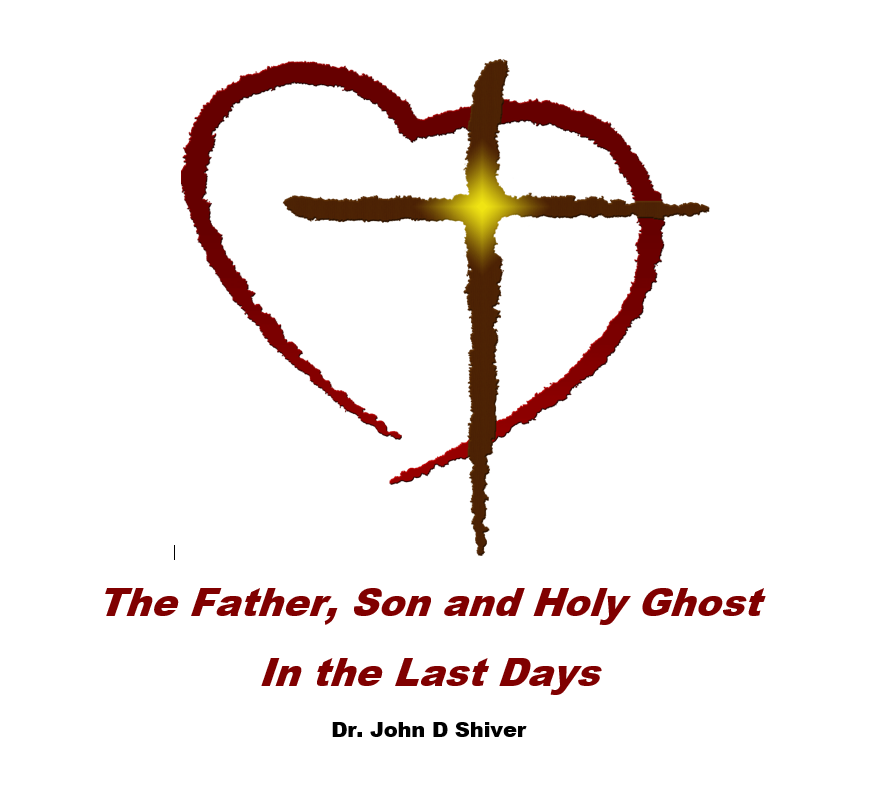 The Father Son And Holy Ghost In The Last Days John Shiver